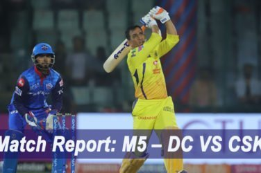 IPL 2019 Match Report M5 – DC VS CSK