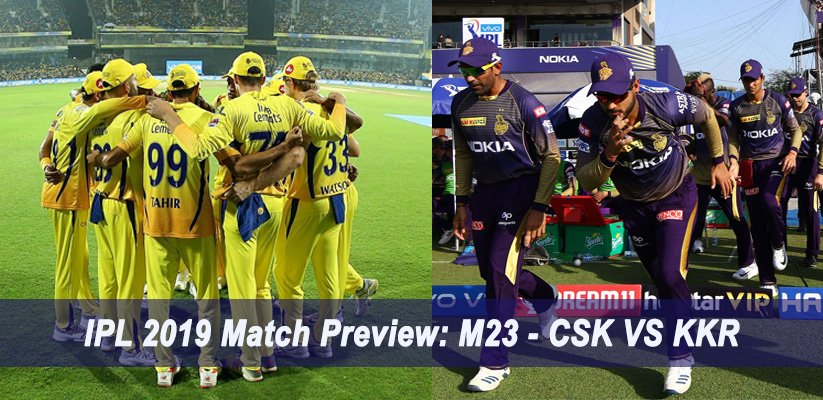 IPL 2019 Match Preview M23 - CSK VS KKR