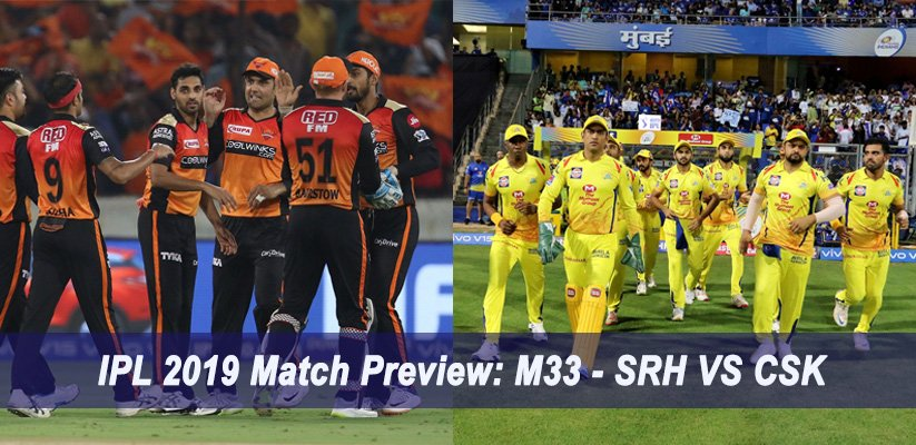 IPL 2019 Match Preview: M33 – SRH VS CSK