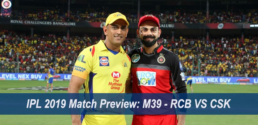 IPL 2019 Match Preview: M39 – RCB VS CSK