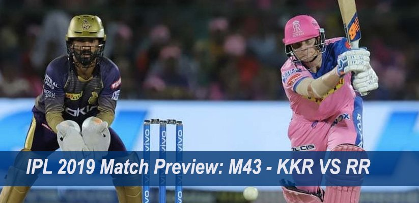 IPL 2019 Match Preview: M43 – KKR VS RR