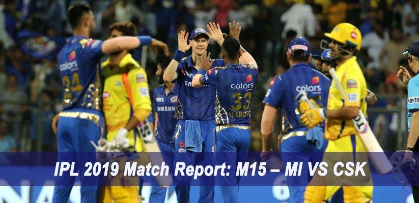 IPL 2019 Match Report M15 – MI VS CSK