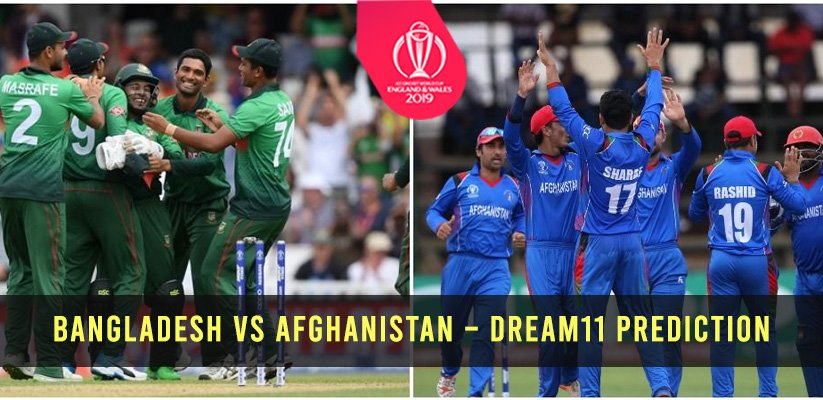 ICC CWC19 | Bangladesh vs Afghanistan – Dream11 Prediction