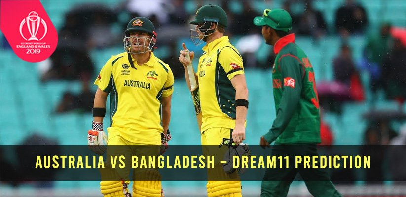 ICC CWC19 | Australia vs Bangladesh – Dream11 Prediction